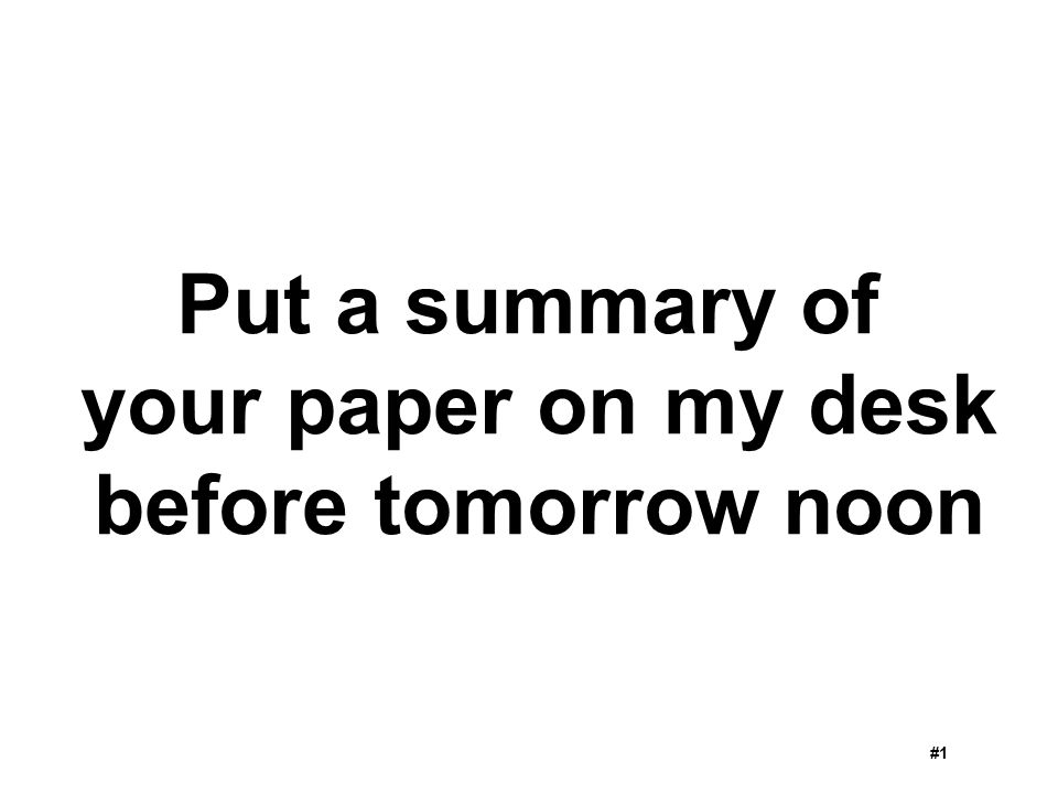 Put a summary of your paper on my desk before tomorrow noon