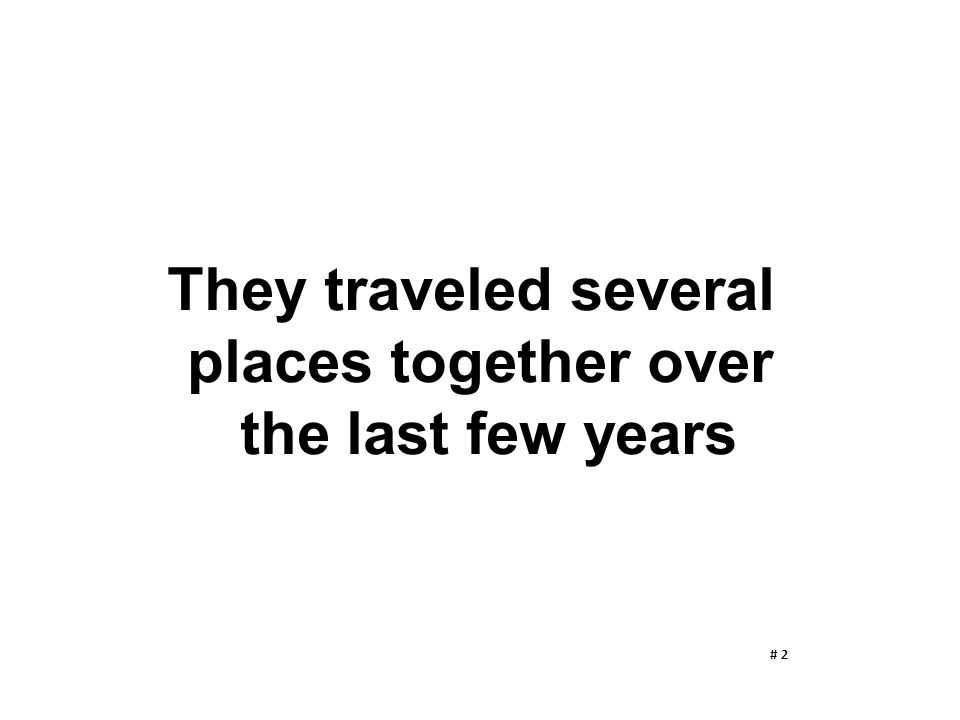 They traveled several places together over the last few years