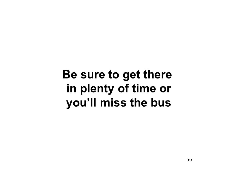 Be sure to get there in plenty of time or you'll miss the bus