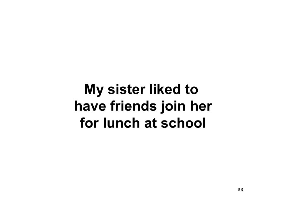 My sister liked to have friends join her for lunch at school