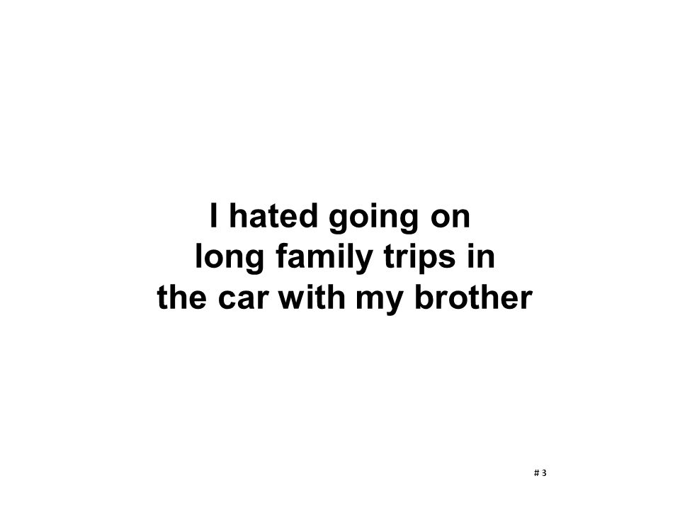 I hated going on long family trips in the car with my brother