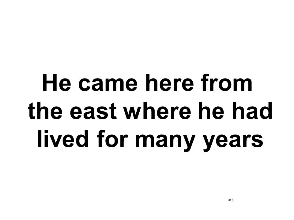 He came here from the east where he had lived for many years