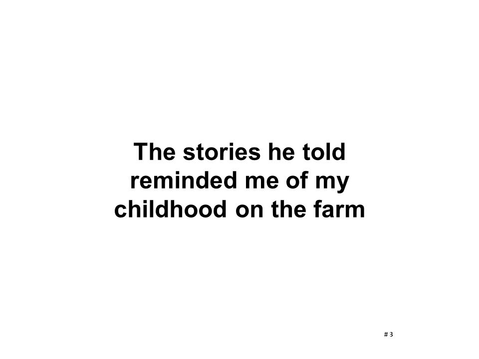 The stories he told reminded me of my childhood on the farm