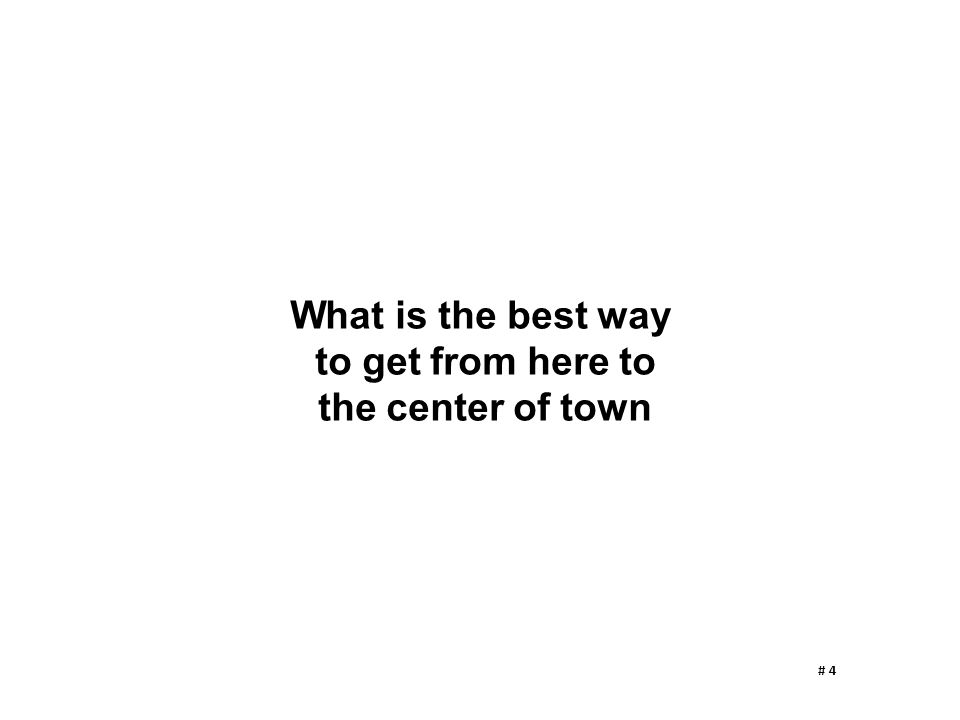 What is the best way to get from here to the center of town