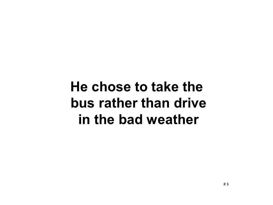 He chose to take the bus rather than drive in the bad weather