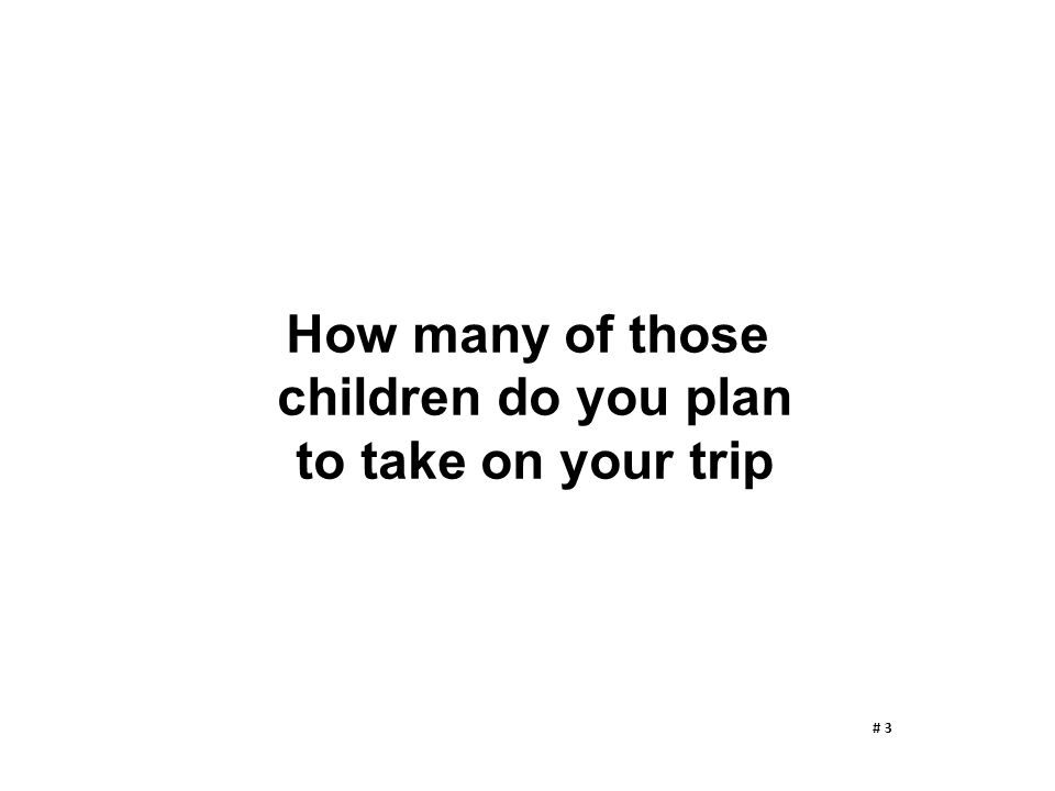 How many of those children do you plan to take on your trip