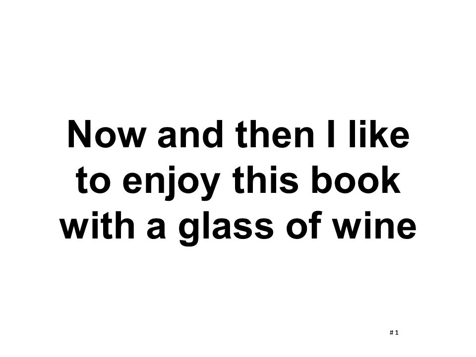 Now and then I like to enjoy this book with a glass of wine