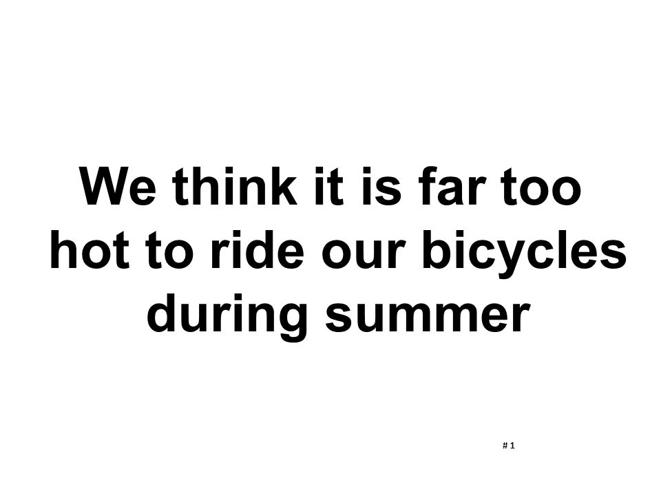 hot to ride our bicycles