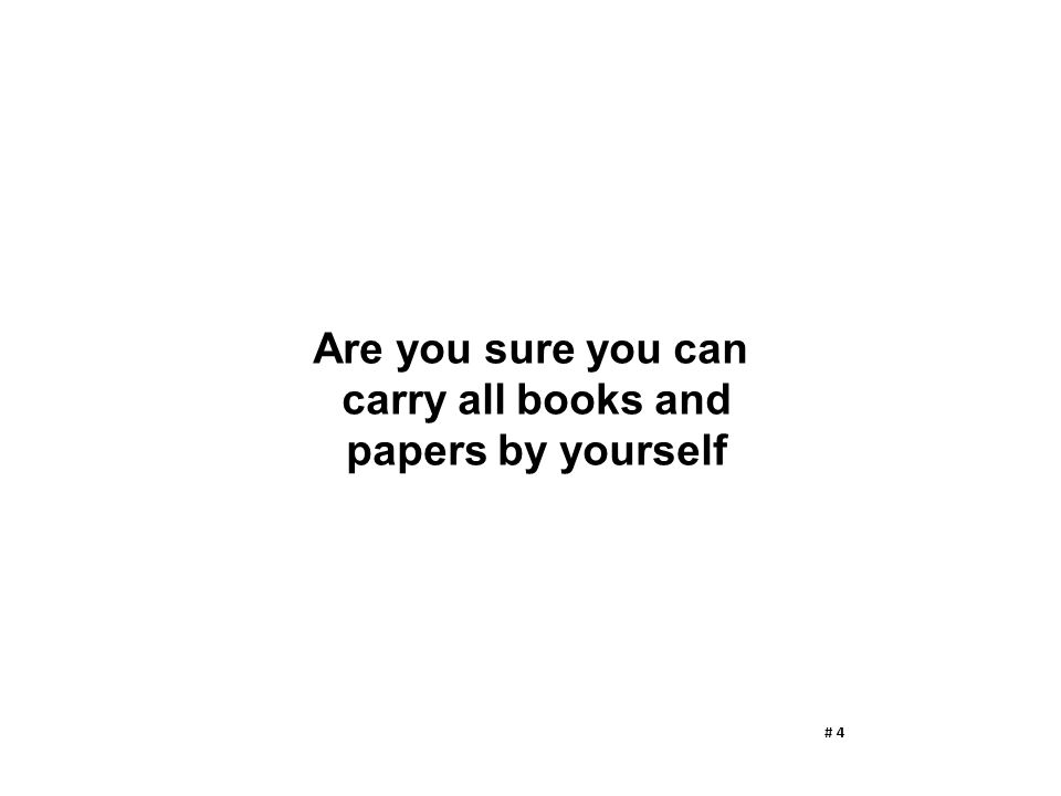 Are you sure you can carry all books and papers by yourself