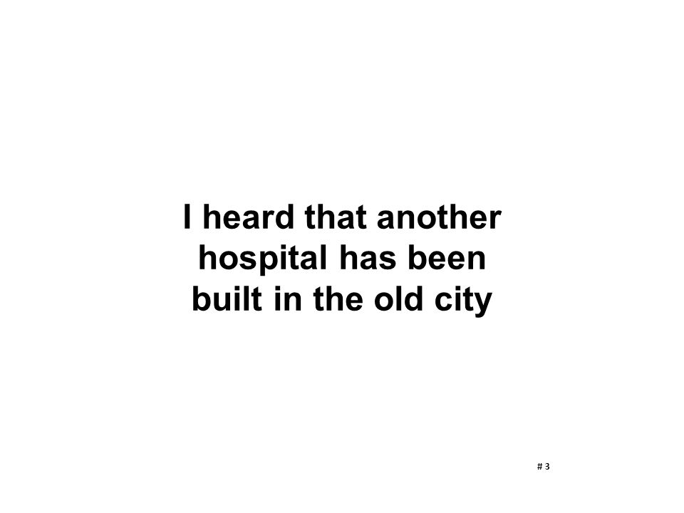 I heard that another hospital has been built in the old city