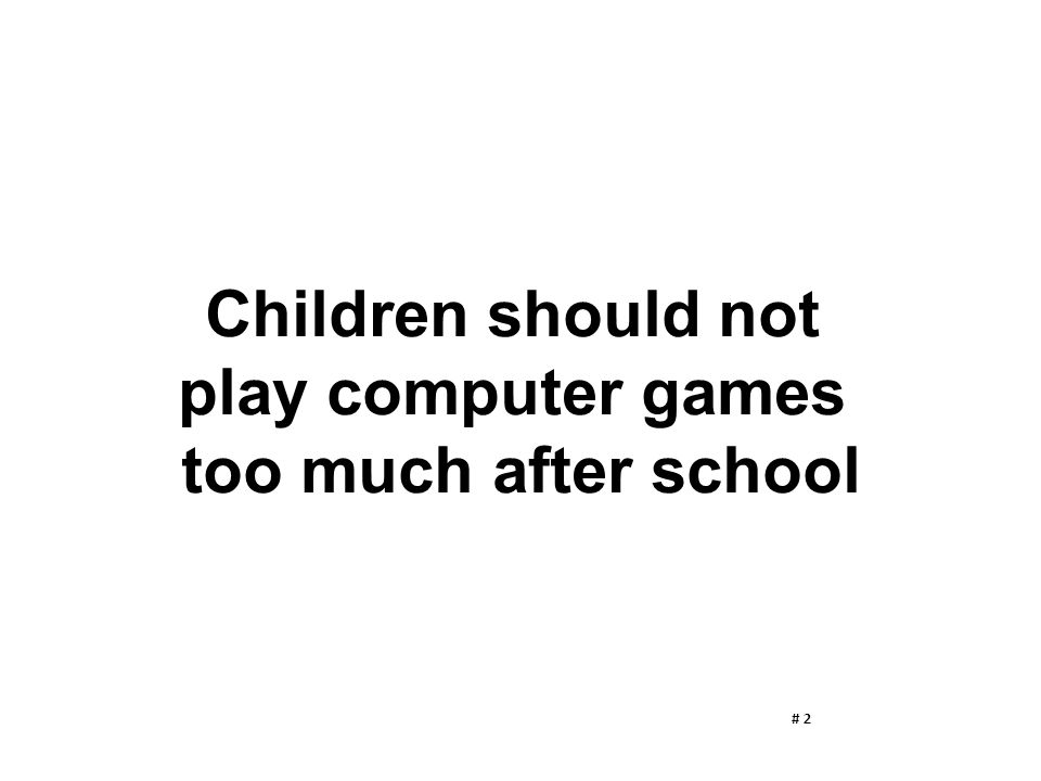 Children should not play computer games too much after school