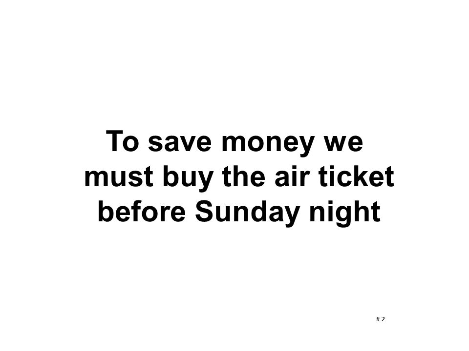 To save money we must buy the air ticket before Sunday night
