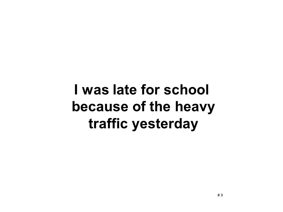 I was late for school because of the heavy traffic yesterday