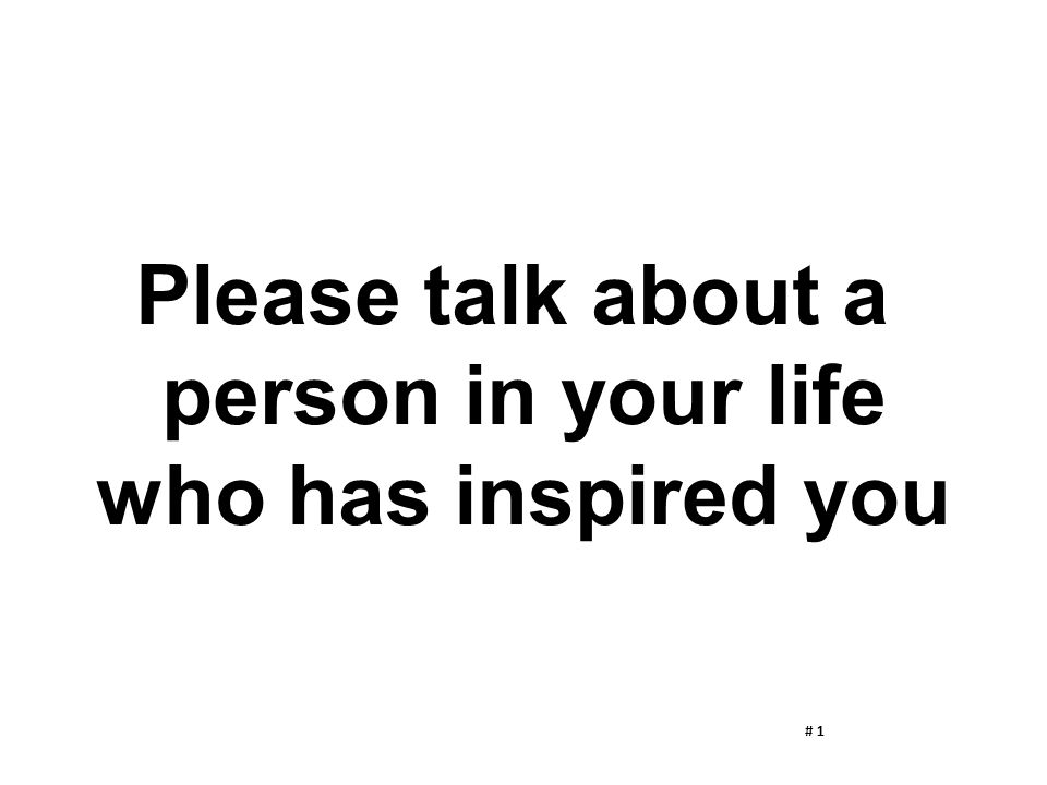 Please talk about a person in your life who has inspired you