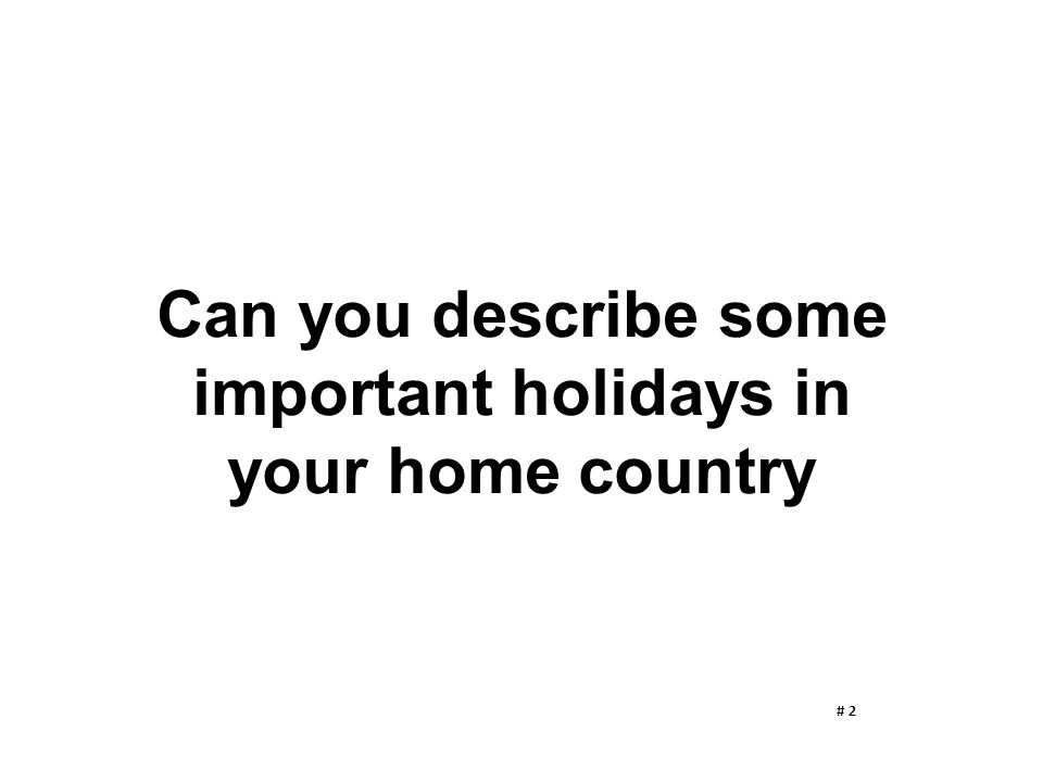 Can you describe some important holidays in your home country