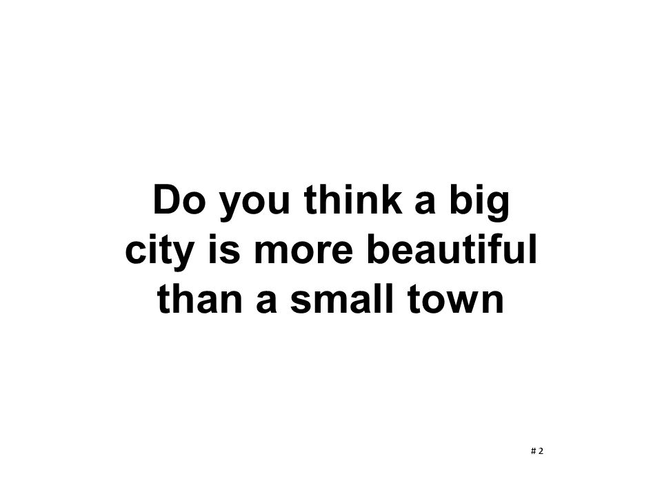 Do you think a big city is more beautiful than a small town