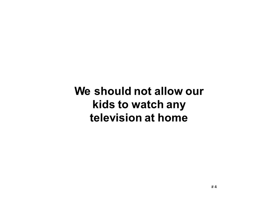 We should not allow our kids to watch any television at home