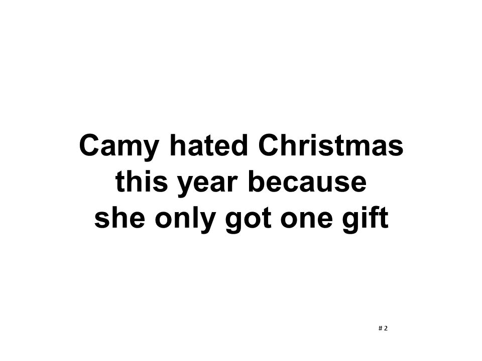 Camy hated Christmas this year because she only got one gift