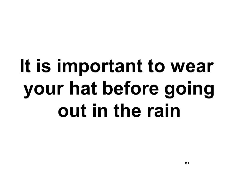 It is important to wear your hat before going out in the rain