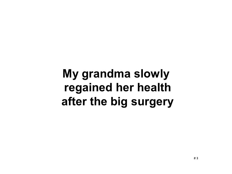My grandma slowly regained her health after the big surgery