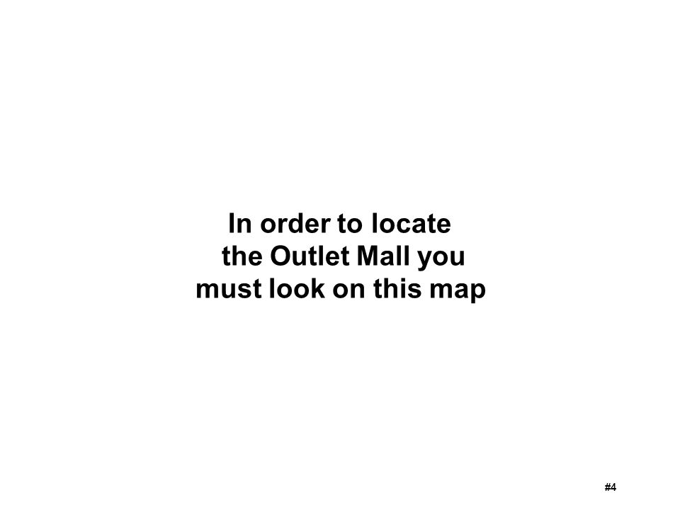 In order to locate the Outlet Mall you must look on this map