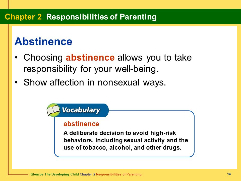 Abstinence Choosing abstinence allows you to take responsibility for your well-being. Show affection in nonsexual ways.