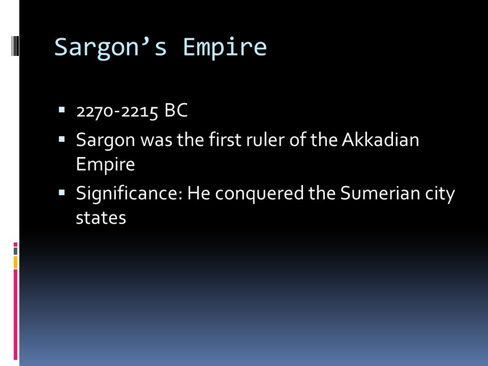 Sargon's Empire 2270-2215 BC. Sargon was the first ruler of the Akkadian Empire.