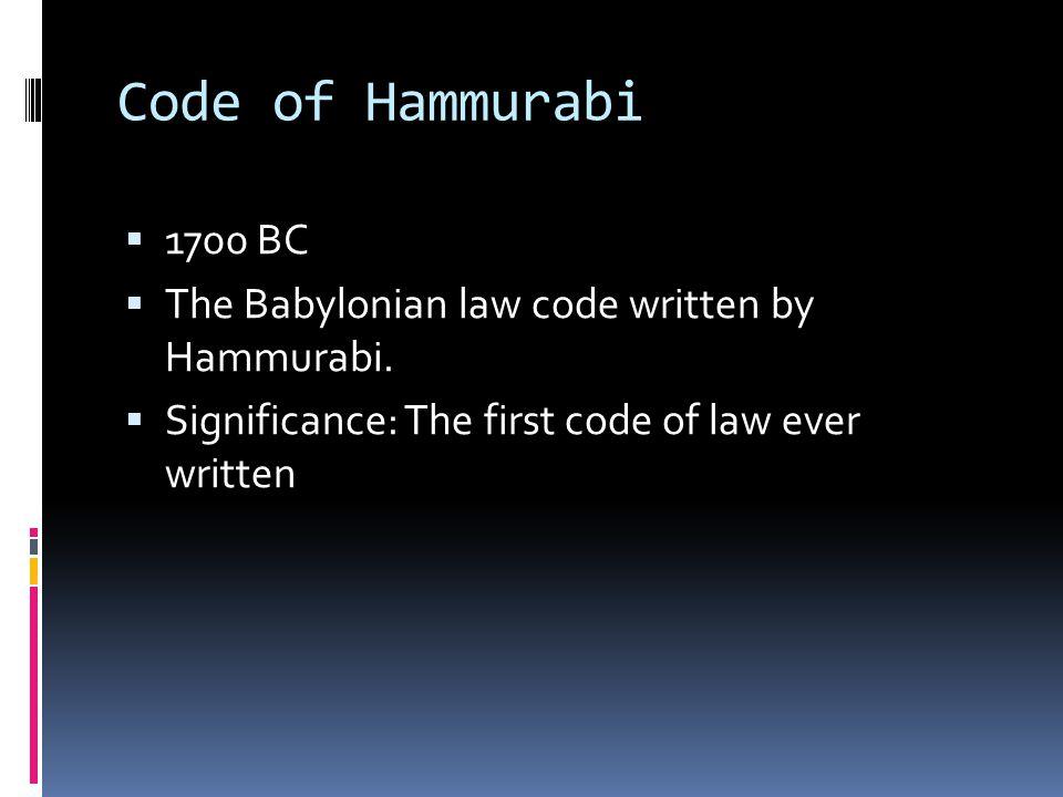 Code of Hammurabi 1700 BC. The Babylonian law code written by Hammurabi.