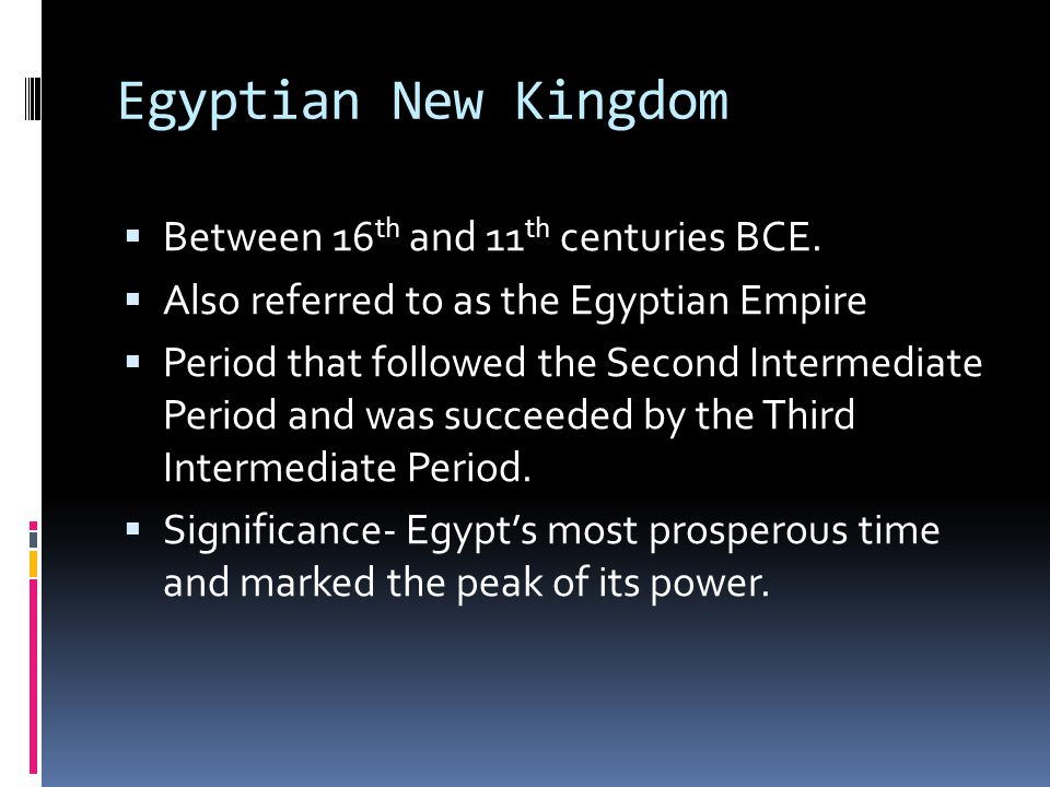 Egyptian New Kingdom Between 16th and 11th centuries BCE.
