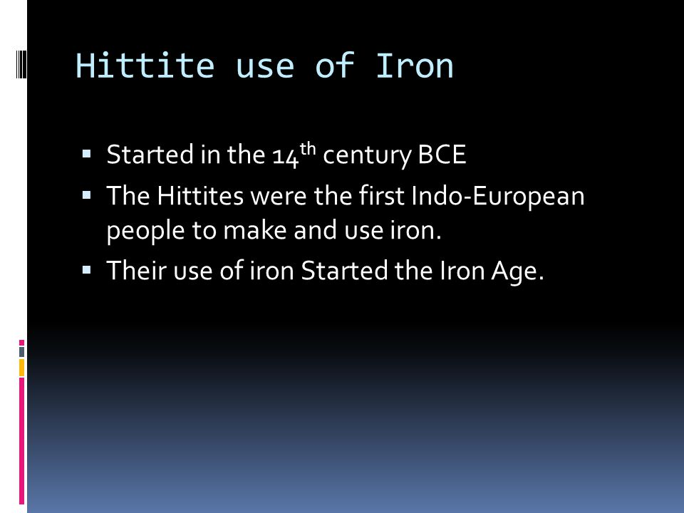 Hittite use of Iron Started in the 14th century BCE