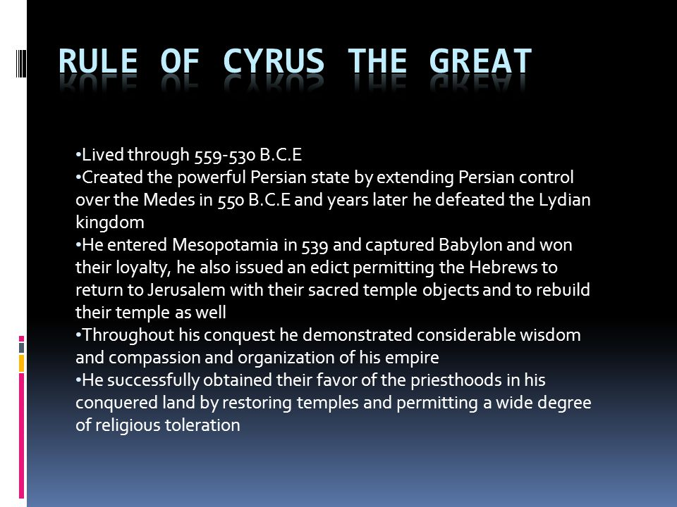 Rule of Cyrus the Great Lived through 559-530 B.C.E