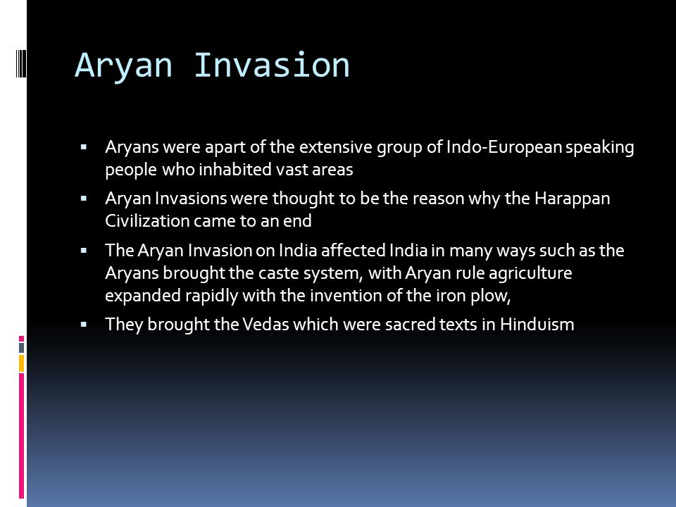 Aryan Invasion Aryans were apart of the extensive group of Indo-European speaking people who inhabited vast areas.