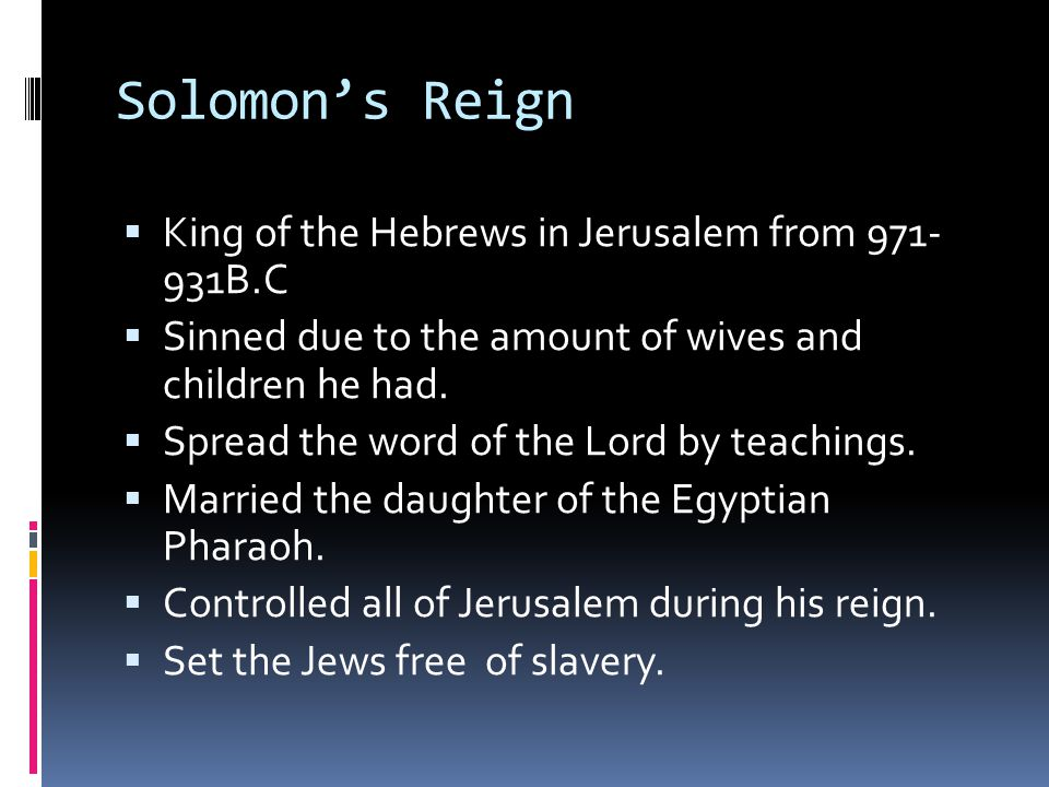Solomon's Reign King of the Hebrews in Jerusalem from 971- 931B.C