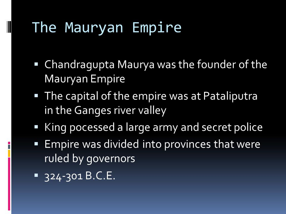 The Mauryan Empire Chandragupta Maurya was the founder of the Mauryan Empire.