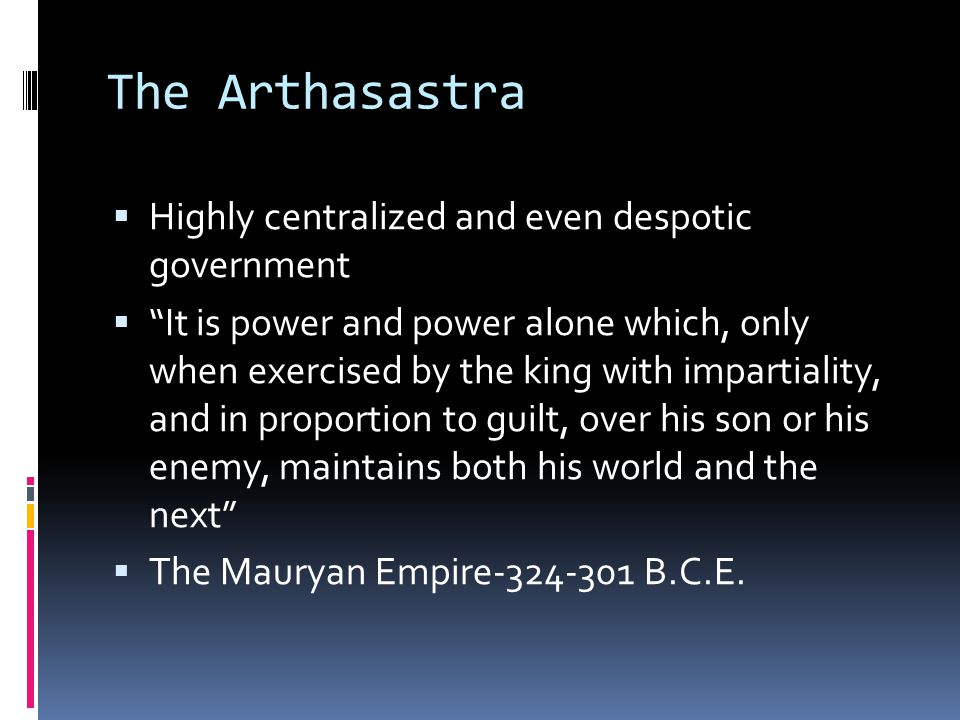 The Arthasastra Highly centralized and even despotic government