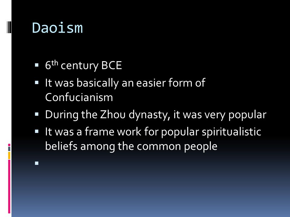 Daoism 6th century BCE It was basically an easier form of Confucianism
