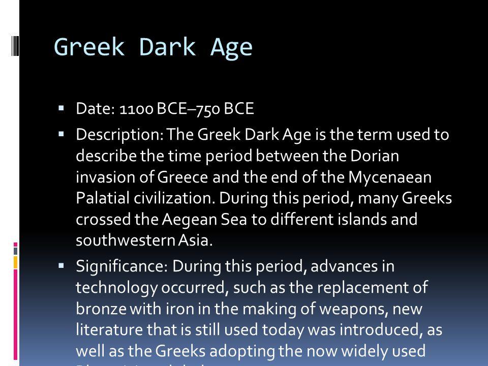 Greek Dark Age Date: 1100 BCE–750 BCE