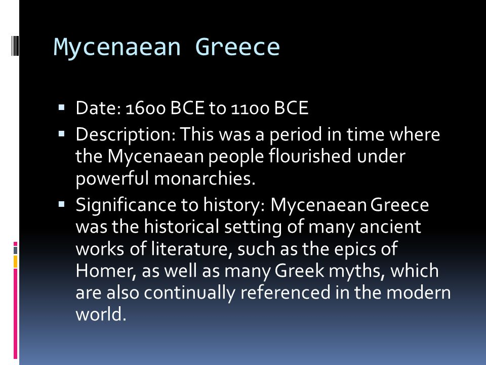 Mycenaean Greece Date: 1600 BCE to 1100 BCE