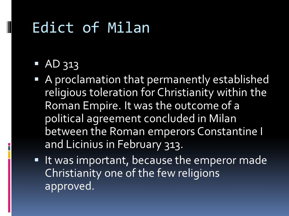 Edict of Milan AD 313.
