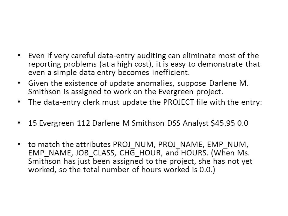 Even if very careful data-entry auditing can eliminate most of the reporting problems (at a high cost), it is easy to demonstrate that even a simple data entry becomes inefficient.