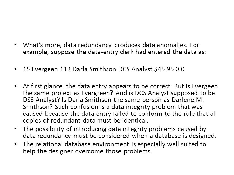 What's more, data redundancy produces data anomalies