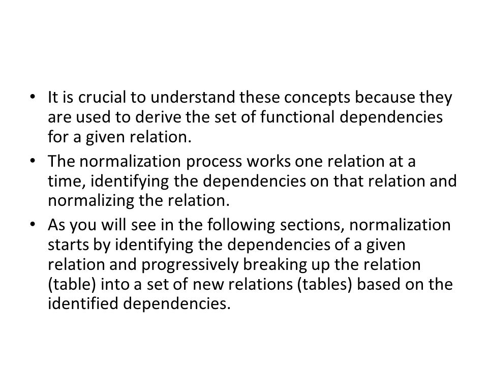 It is crucial to understand these concepts because they are used to derive the set of functional dependencies for a given relation.