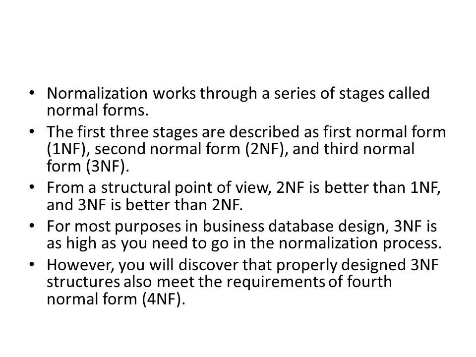 Normalization works through a series of stages called normal forms.