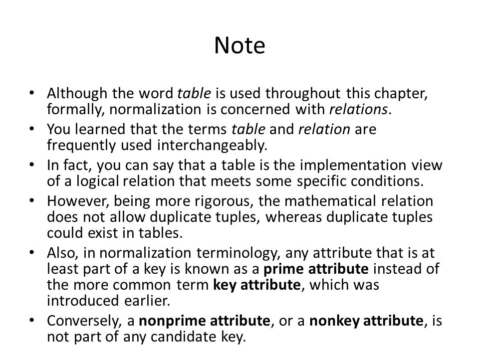 Note Although the word table is used throughout this chapter, formally, normalization is concerned with relations.