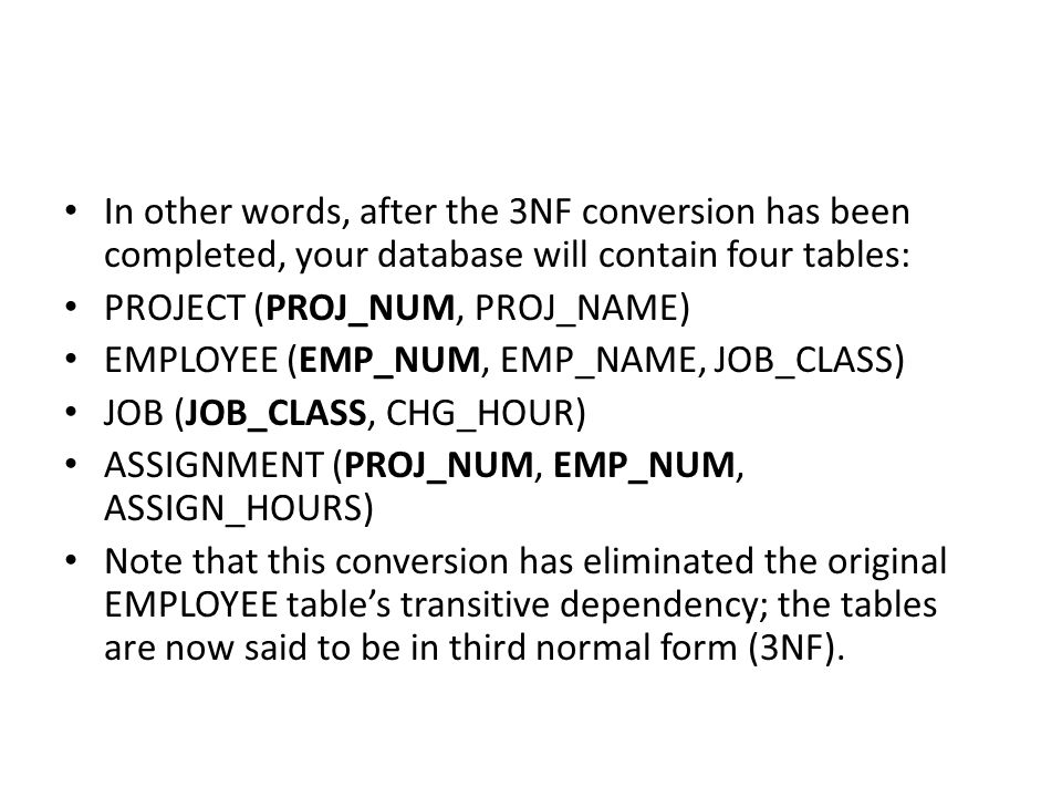 In other words, after the 3NF conversion has been completed, your database will contain four tables: