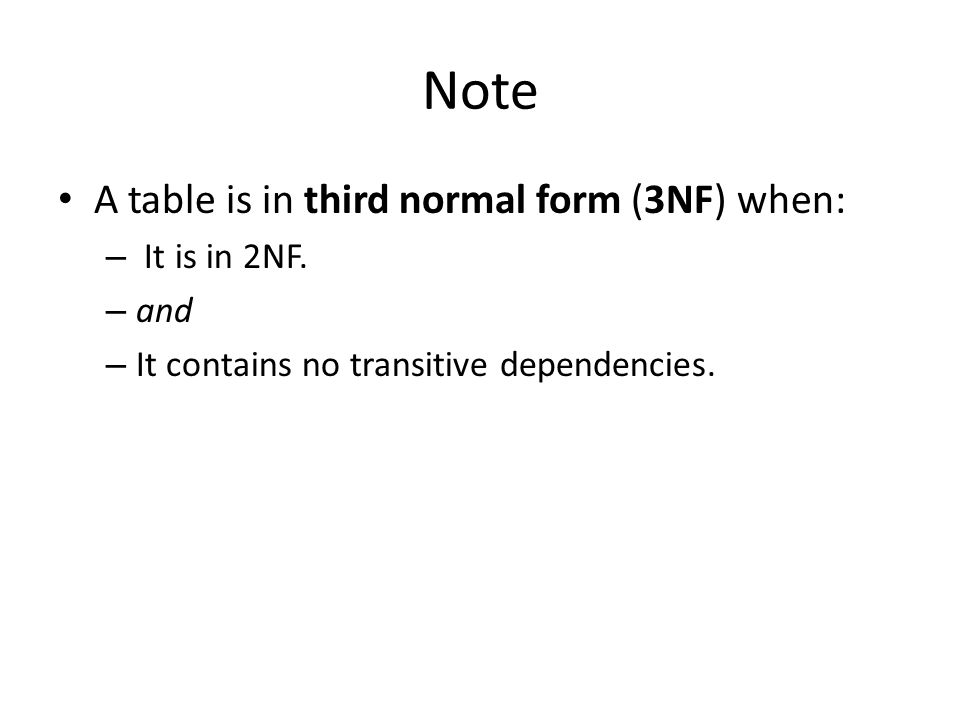 Note A table is in third normal form (3NF) when: It is in 2NF. and