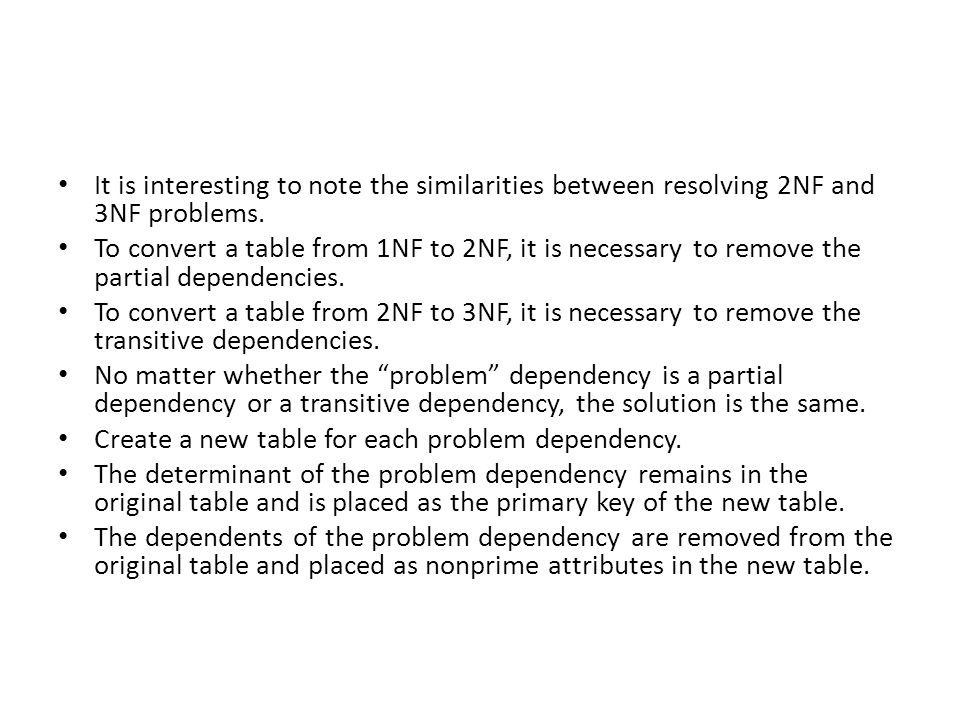 It is interesting to note the similarities between resolving 2NF and 3NF problems.