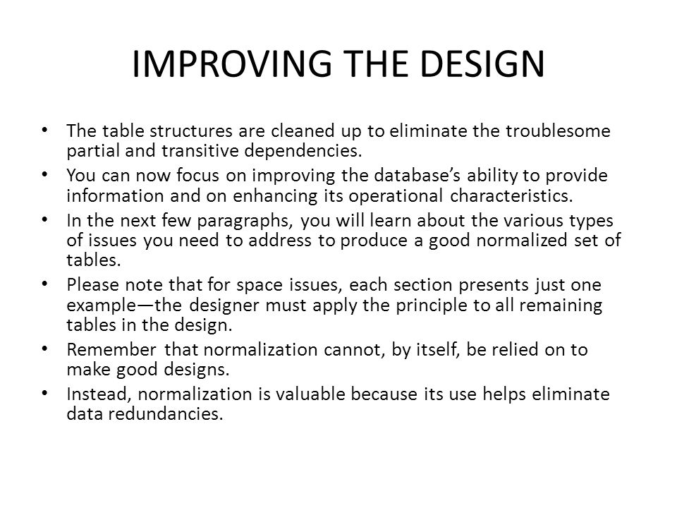IMPROVING THE DESIGN The table structures are cleaned up to eliminate the troublesome partial and transitive dependencies.