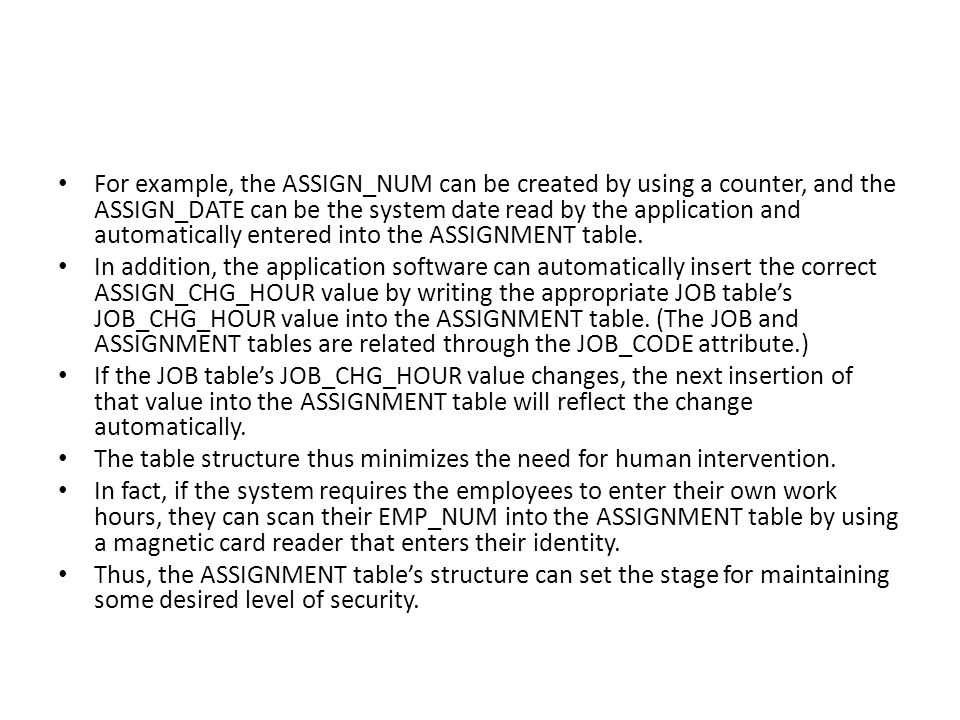 For example, the ASSIGN_NUM can be created by using a counter, and the ASSIGN_DATE can be the system date read by the application and automatically entered into the ASSIGNMENT table.