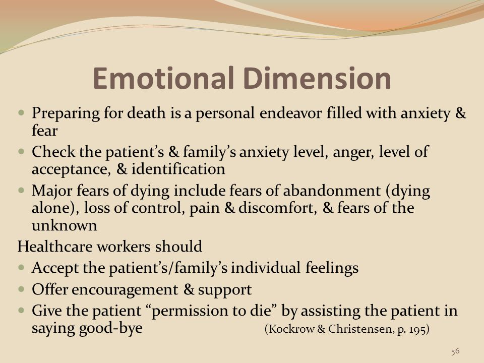 Emotional Dimension Preparing for death is a personal endeavor filled with anxiety & fear.